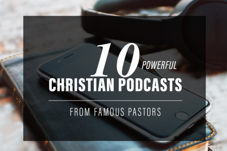 10 Powerful Christian Podcasts From Famous Pastors